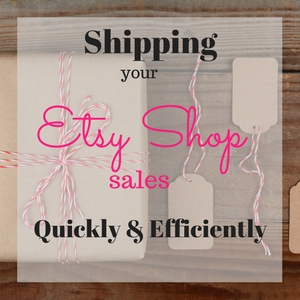 How to Ship your Etsy Sales Quickly and Efficiently